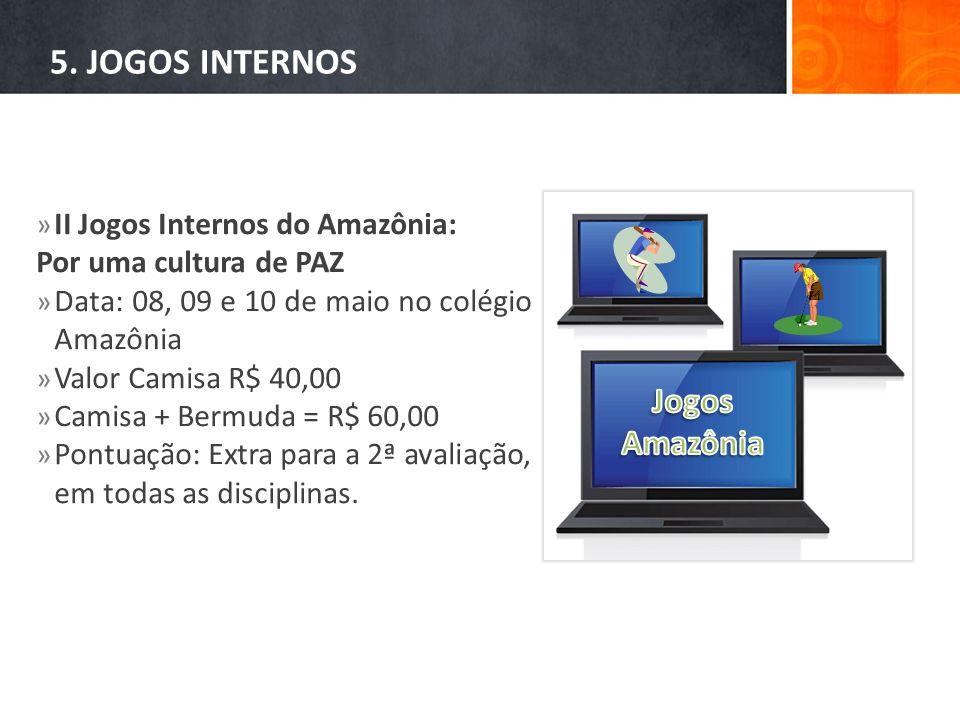 5. JOGOS INTERNOS » II Jogos Internos do Amazônia: Por uma cultura de PAZ » Data: 08, 09 e 10 de maio no colégio Amazônia » Valor Camisa R$ 40,00 » Ca