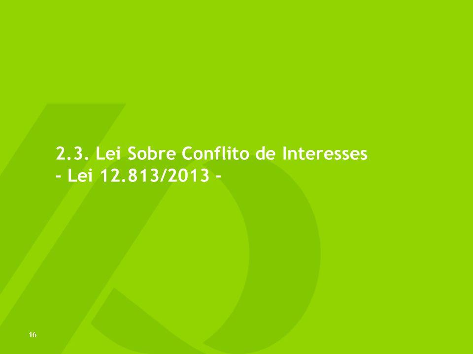 2.3. Lei Sobre Conflito de Interesses - Lei 12.813/2013 - 16