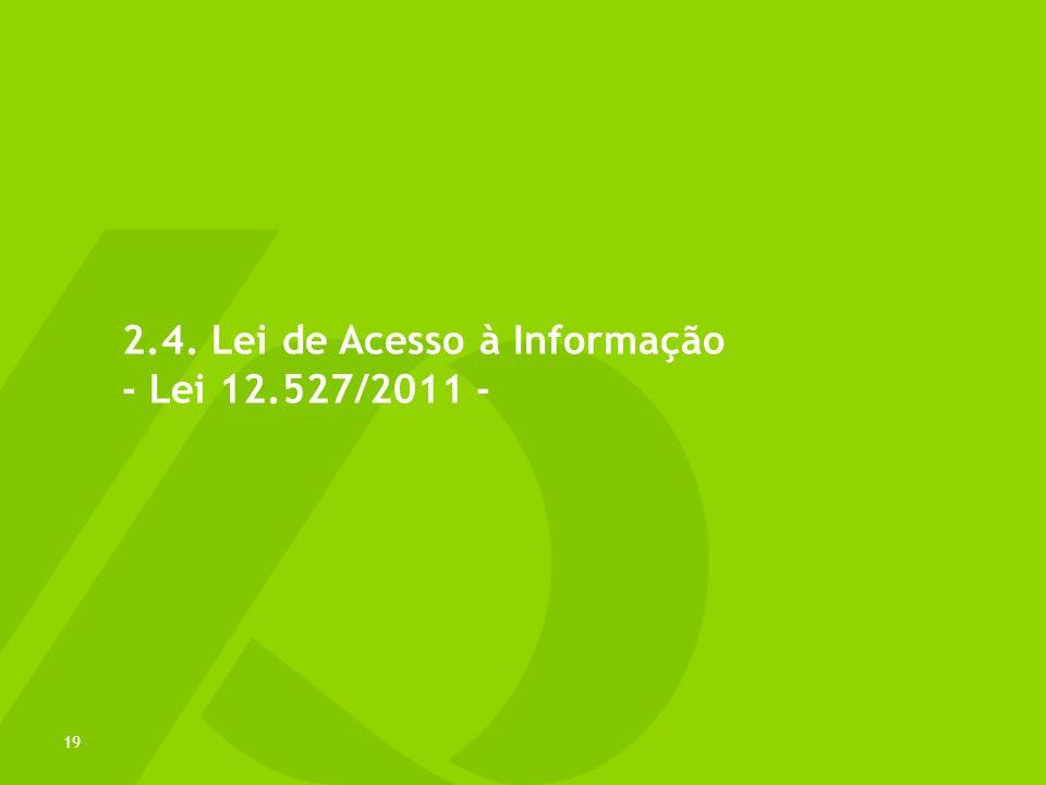 2.4. Lei de Acesso à Informação - Lei 12.527/2011 - 19