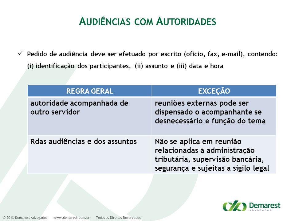 © 2013 Demarest Advogados www.demarest.com.br Todos os Direitos Reservados A UDIÊNCIAS COM A UTORIDADES Pedido de audiência deve ser efetuado por escr