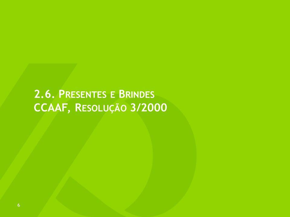 2.6. P RESENTES E B RINDES CCAAF, R ESOLUÇÃO 3/2000 6
