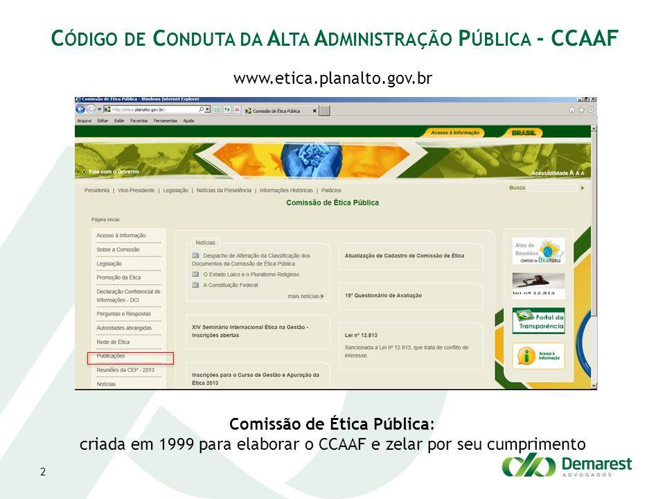 2 C ÓDIGO DE C ONDUTA DA A LTA A DMINISTRAÇÃO P ÚBLICA - CCAAF www.etica.planalto.gov.br Comissão de Ética Pública: criada em 1999 para elaborar o CCA