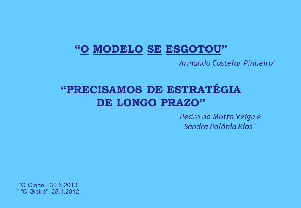 O MODELO SE ESGOTOU Armando Castelar Pinheiro *PRECISAMOS DE ESTRATÉGIA DE LONGO PRAZO Pedro da Motta Veiga e Sandra Polónia Rios ** * O Globo, 30.5.2013.