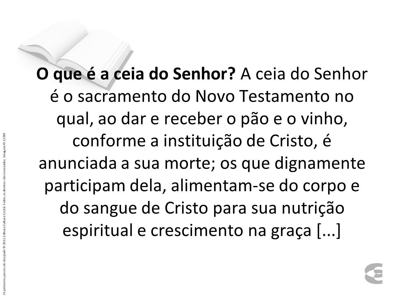 O que é a ceia do Senhor? A ceia do Senhor é o sacramento do Novo Testamento no qual, ao dar e receber o pão e o vinho, conforme a instituição de Cris