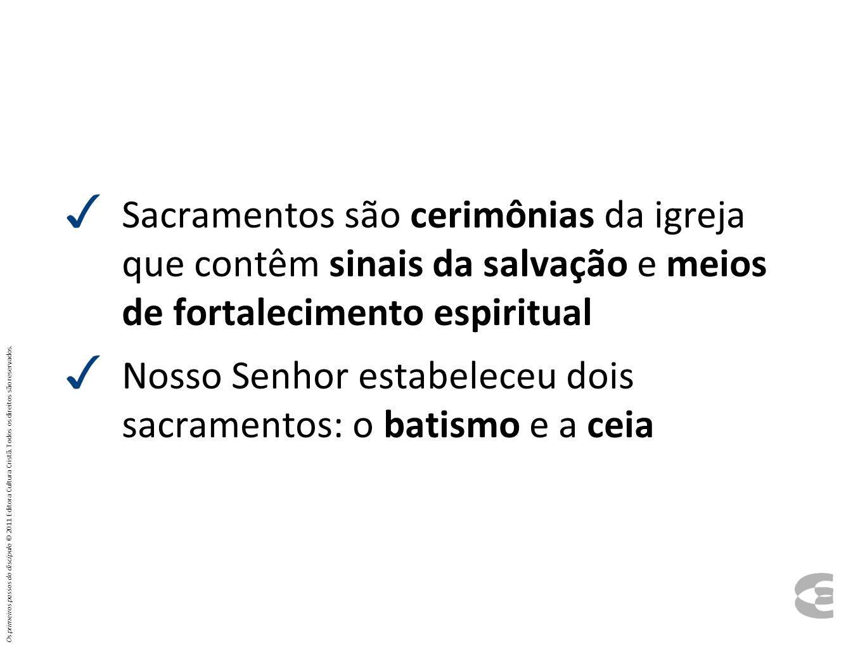 Sacramentos são cerimônias da igreja que contêm sinais da salvação e meios de fortalecimento espiritual Nosso Senhor estabeleceu dois sacramentos: o b