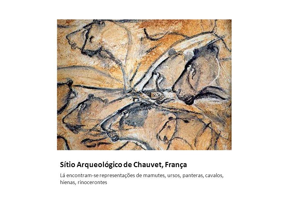 Sítio Arqueológico de Chauvet, França Lá encontram-se representações de mamutes, ursos, panteras, cavalos, hienas, rinocerontes