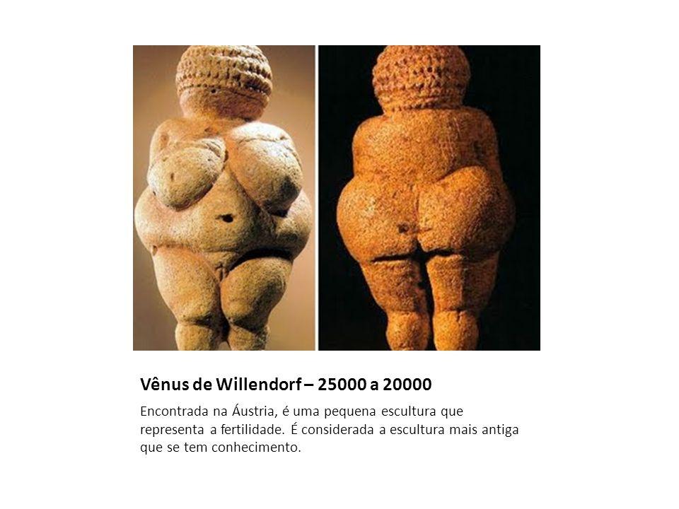 Vênus de Willendorf – 25000 a 20000 Encontrada na Áustria, é uma pequena escultura que representa a fertilidade. É considerada a escultura mais antiga
