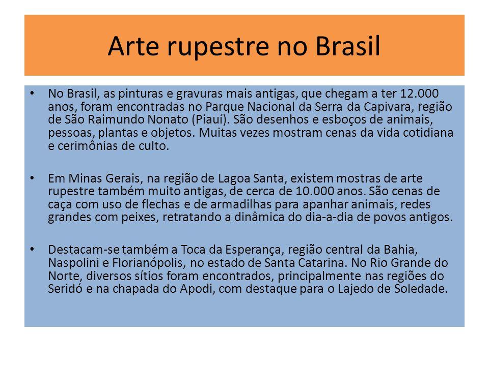 Arte rupestre no Brasil No Brasil, as pinturas e gravuras mais antigas, que chegam a ter 12.000 anos, foram encontradas no Parque Nacional da Serra da