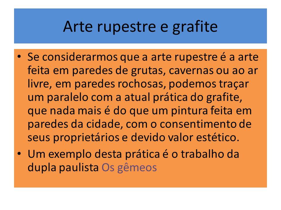 Arte rupestre e grafite Se considerarmos que a arte rupestre é a arte feita em paredes de grutas, cavernas ou ao ar livre, em paredes rochosas, podemo