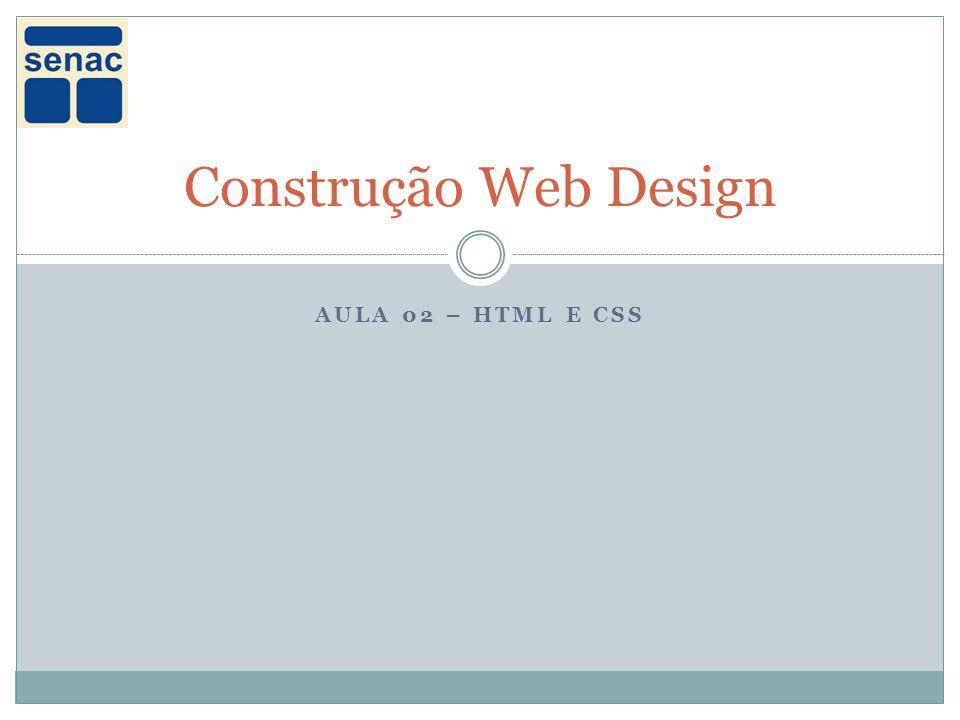 AULA 02 – HTML E CSS Construção Web Design