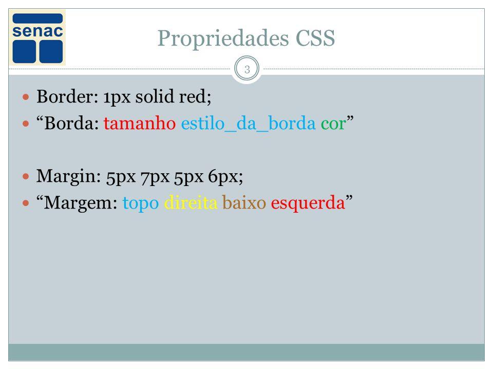 Propriedades CSS 3 Border: 1px solid red; Borda: tamanho estilo_da_borda cor Margin: 5px 7px 5px 6px; Margem: topo direita baixo esquerda