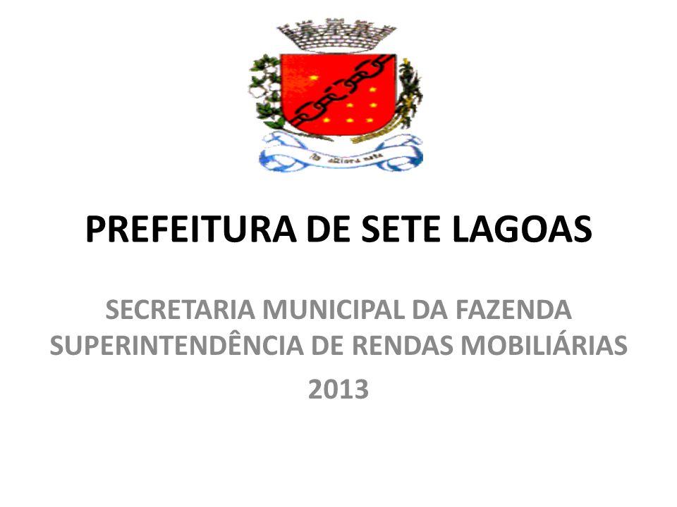 PREFEITURA DE SETE LAGOAS SECRETARIA MUNICIPAL DA FAZENDA SUPERINTENDÊNCIA DE RENDAS MOBILIÁRIAS 2013