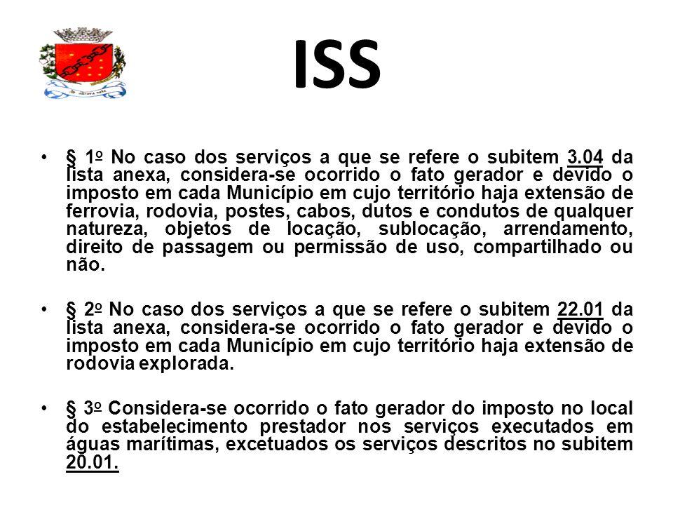 ISS § 1 o No caso dos serviços a que se refere o subitem 3.04 da lista anexa, considera-se ocorrido o fato gerador e devido o imposto em cada Municípi