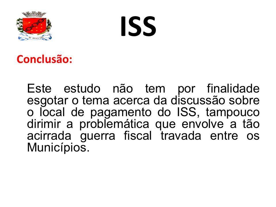 ISS Conclusão: Este estudo não tem por finalidade esgotar o tema acerca da discussão sobre o local de pagamento do ISS, tampouco dirimir a problemátic
