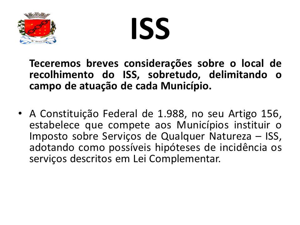 ISS Teceremos breves considerações sobre o local de recolhimento do ISS, sobretudo, delimitando o campo de atuação de cada Município. A Constituição F