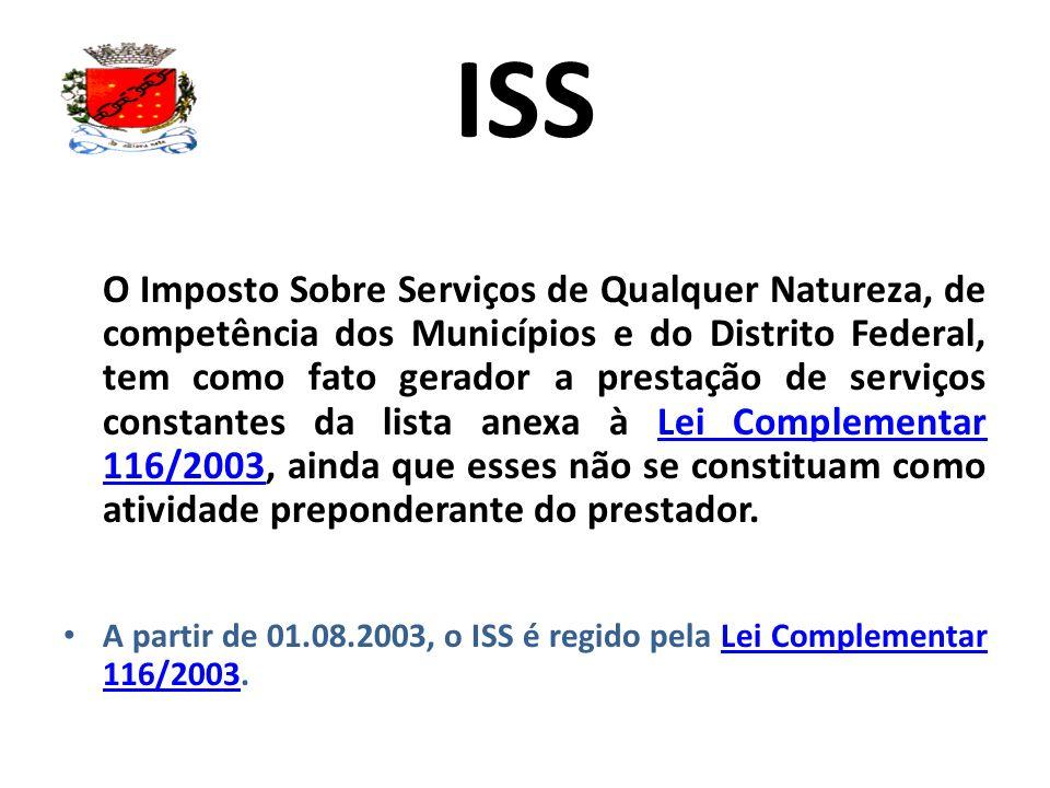 ISS O Imposto Sobre Serviços de Qualquer Natureza, de competência dos Municípios e do Distrito Federal, tem como fato gerador a prestação de serviços
