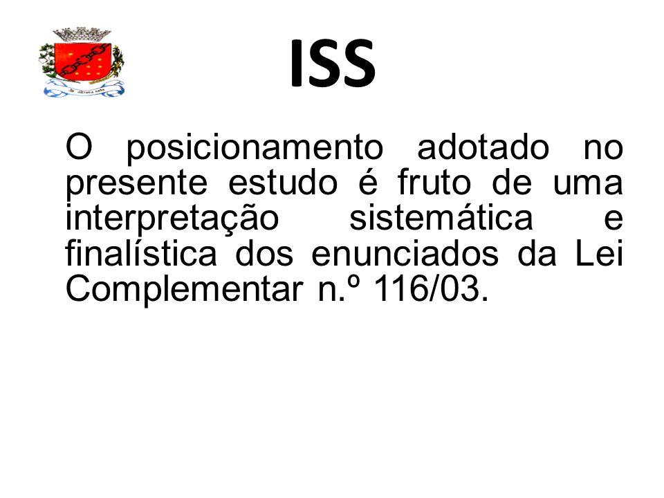 ISS O posicionamento adotado no presente estudo é fruto de uma interpretação sistemática e finalística dos enunciados da Lei Complementar n.º 116/03.