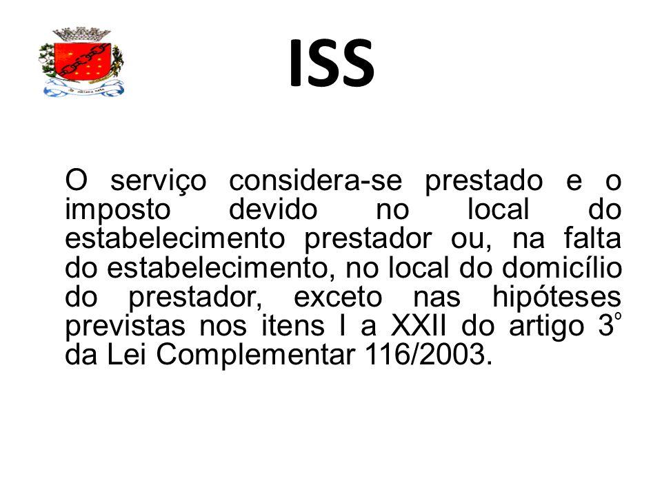 ISS O serviço considera-se prestado e o imposto devido no local do estabelecimento prestador ou, na falta do estabelecimento, no local do domicílio do prestador, exceto nas hipóteses previstas nos itens I a XXII do artigo 3 º da Lei Complementar 116/2003.