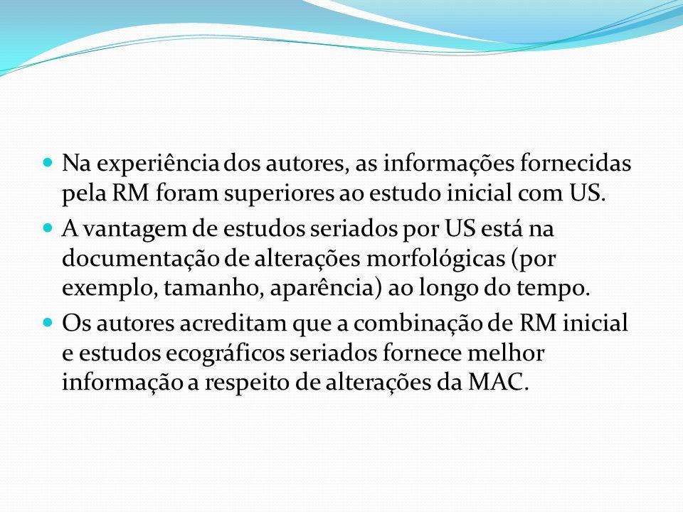 Na experiência dos autores, as informações fornecidas pela RM foram superiores ao estudo inicial com US.