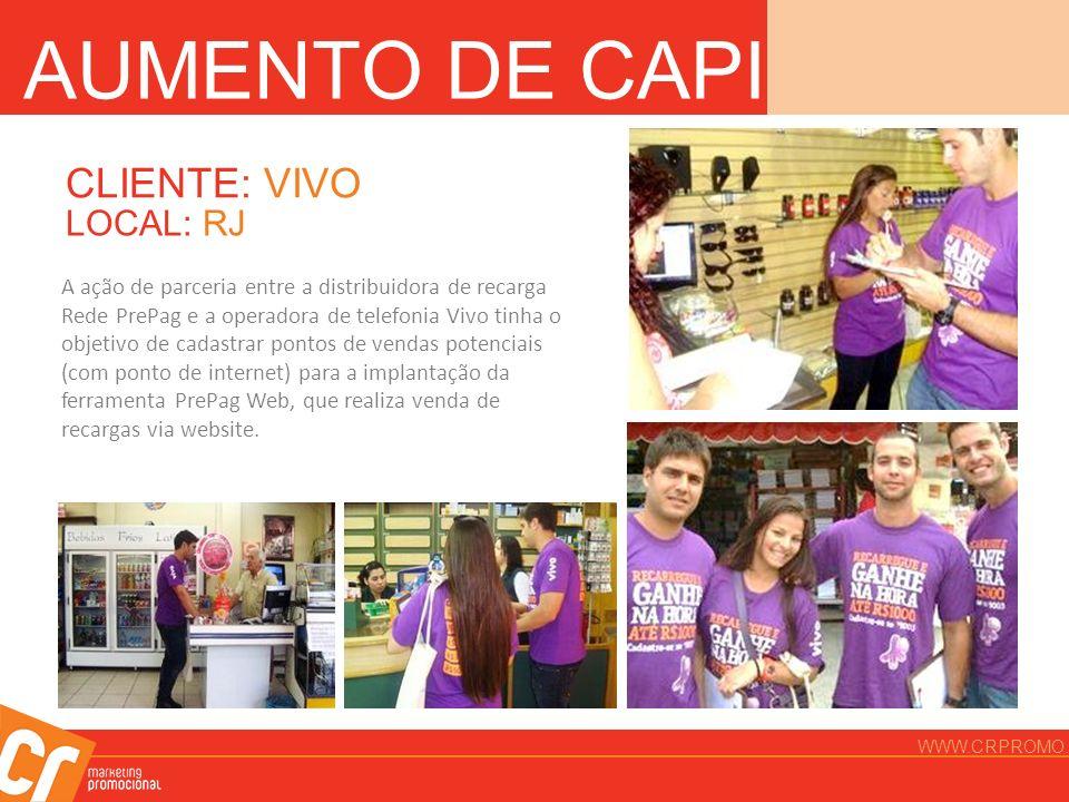 AUMENTO DE CAPILARIDADE CLIENTE: VIVO LOCAL: RJ A ação de parceria entre a distribuidora de recarga Rede PrePag e a operadora de telefonia Vivo tinha