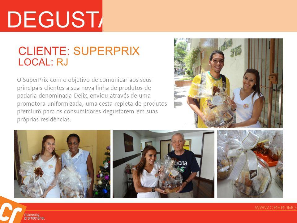DEGUSTAÇÃO CLIENTE: SUPERPRIX LOCAL: RJ O SuperPrix com o objetivo de comunicar aos seus principais clientes a sua nova linha de produtos de padaria d