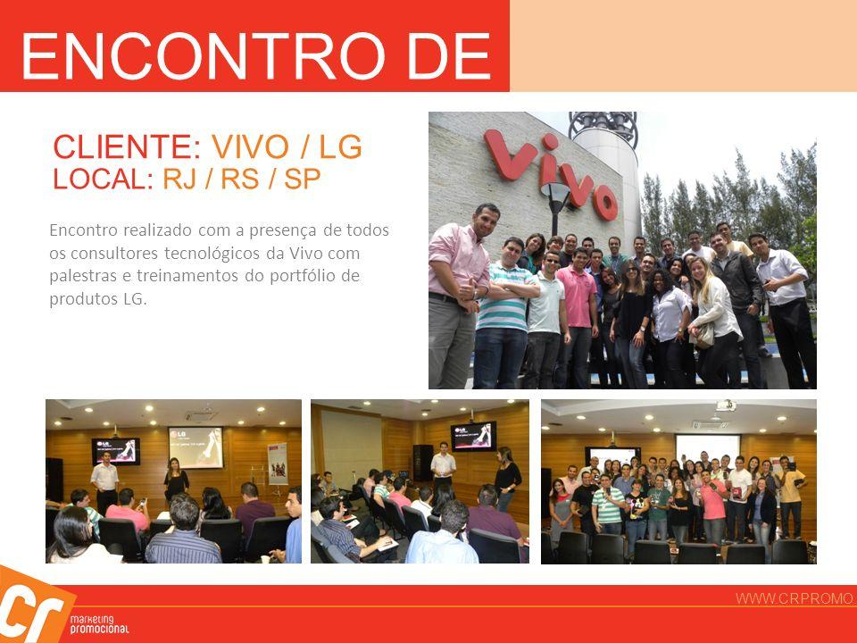 ENCONTRO DE VENDAS CLIENTE: VIVO / LG LOCAL: RJ / RS / SP Encontro realizado com a presença de todos os consultores tecnológicos da Vivo com palestras