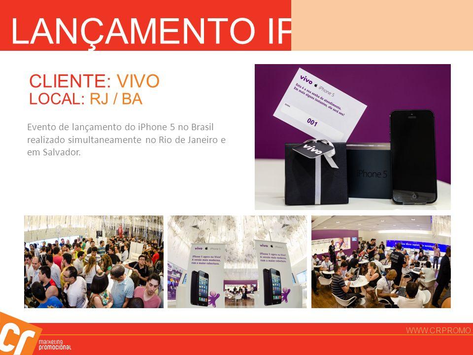 LANÇAMENTO IPHONE 5 CLIENTE: VIVO LOCAL: RJ / BA Evento de lançamento do iPhone 5 no Brasil realizado simultaneamente no Rio de Janeiro e em Salvador.