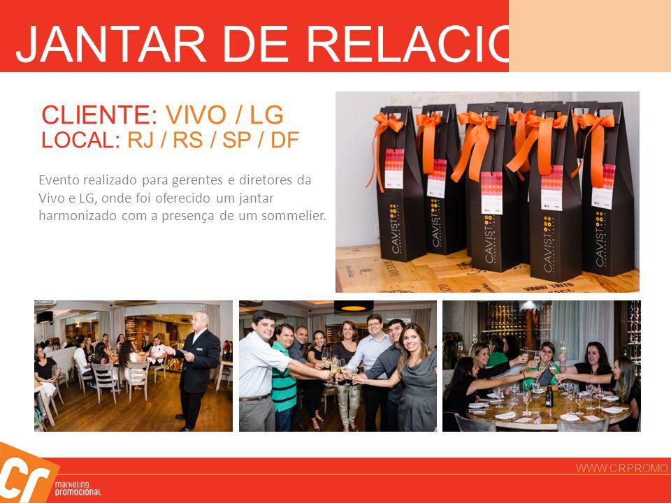 JANTAR DE RELACIONAMENTO CLIENTE: VIVO / LG LOCAL: RJ / RS / SP / DF Evento realizado para gerentes e diretores da Vivo e LG, onde foi oferecido um ja