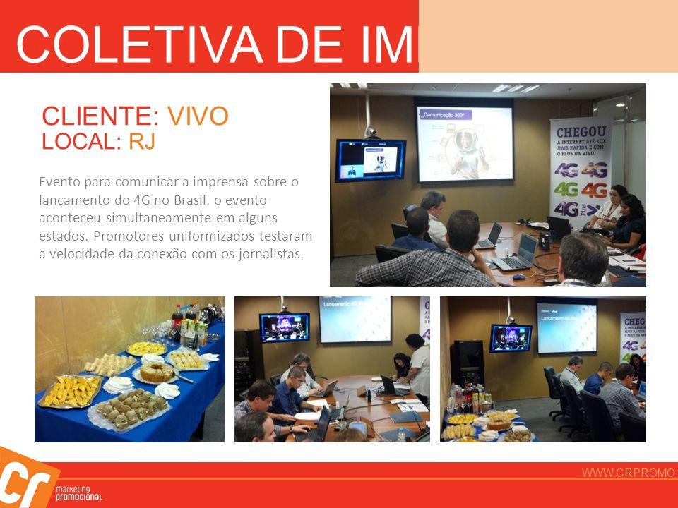 COLETIVA DE IMPRENSA CLIENTE: VIVO LOCAL: RJ Evento para comunicar a imprensa sobre o lançamento do 4G no Brasil. o evento aconteceu simultaneamente e