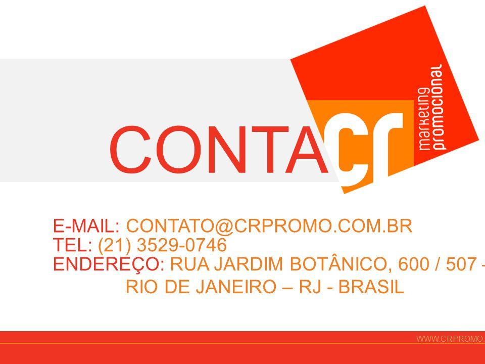 CONTATO E-MAIL: CONTATO@CRPROMO.COM.BR TEL: (21) 3529-0746 ENDEREÇO: RUA JARDIM BOTÂNICO, 600 / 507 – JARDIM BOTÂNICO.RIO DE JANEIRO – RJ - BRASIL WWW