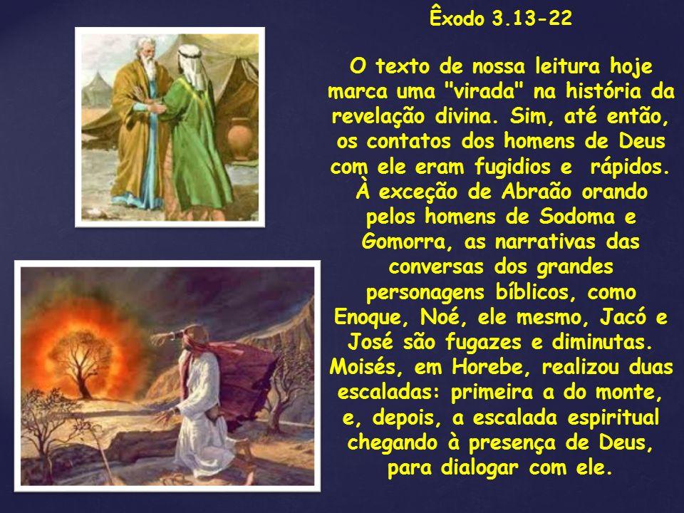 Êxodo 3.13-22 O texto de nossa leitura hoje marca uma