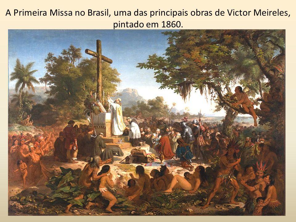 A Primeira Missa no Brasil, uma das principais obras de Victor Meireles, pintado em 1860.