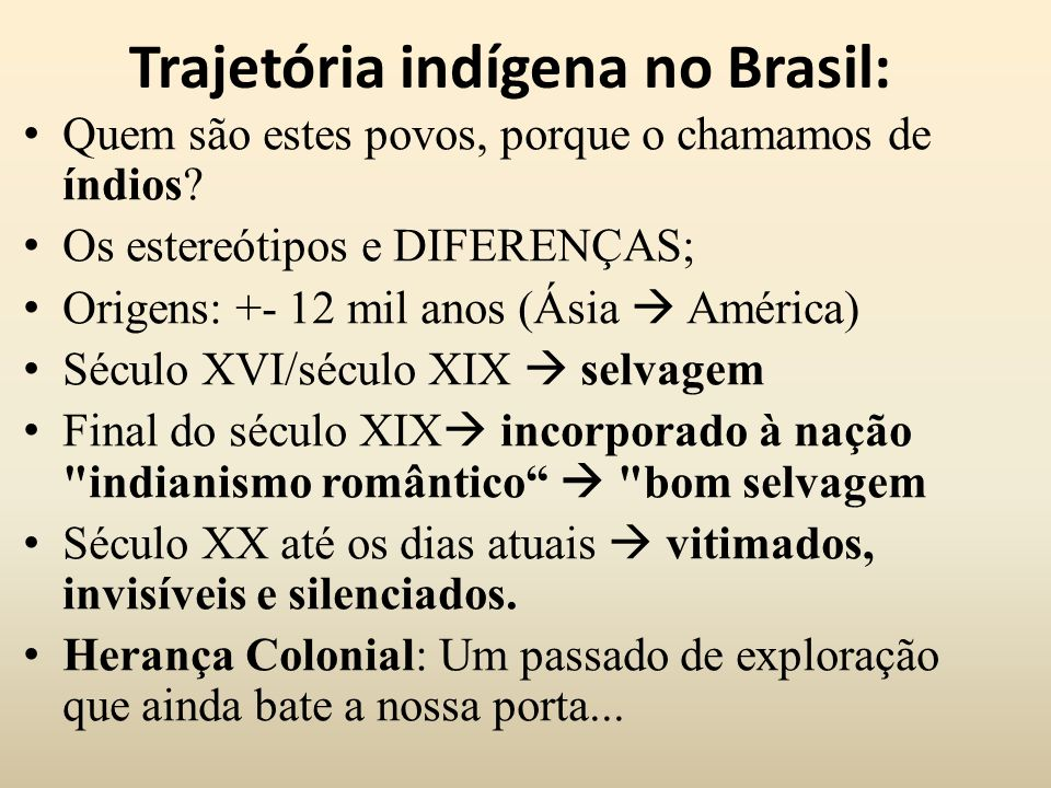 Trajetória indígena no Brasil: Quem são estes povos, porque o chamamos de índios? Os estereótipos e DIFERENÇAS; Origens: +- 12 mil anos (Ásia América)