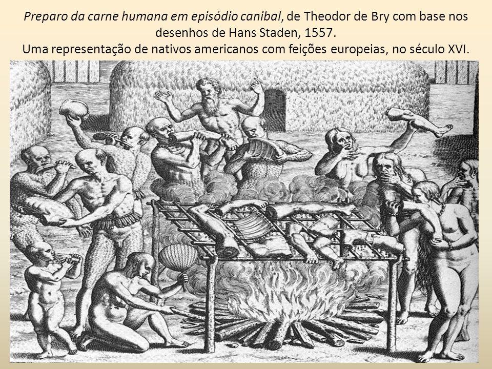 Preparo da carne humana em episódio canibal, de Theodor de Bry com base nos desenhos de Hans Staden, 1557. Uma representação de nativos americanos com