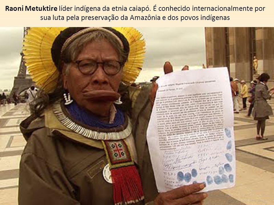 Raoni Metuktire líder indígena da etnia caiapó. É conhecido internacionalmente por sua luta pela preservação da Amazônia e dos povos indígenas