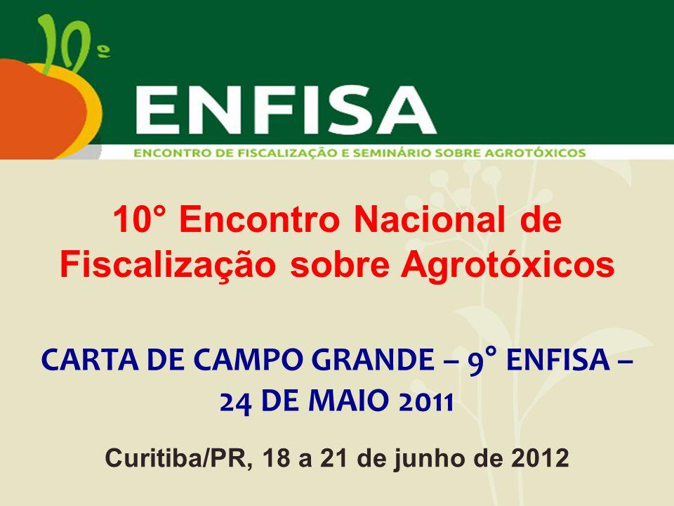 10° Encontro Nacional de Fiscalização sobre Agrotóxicos Curitiba/PR, 18 a 21 de junho de 2012 CARTA DE CAMPO GRANDE – 9° ENFISA – 24 DE MAIO 2011