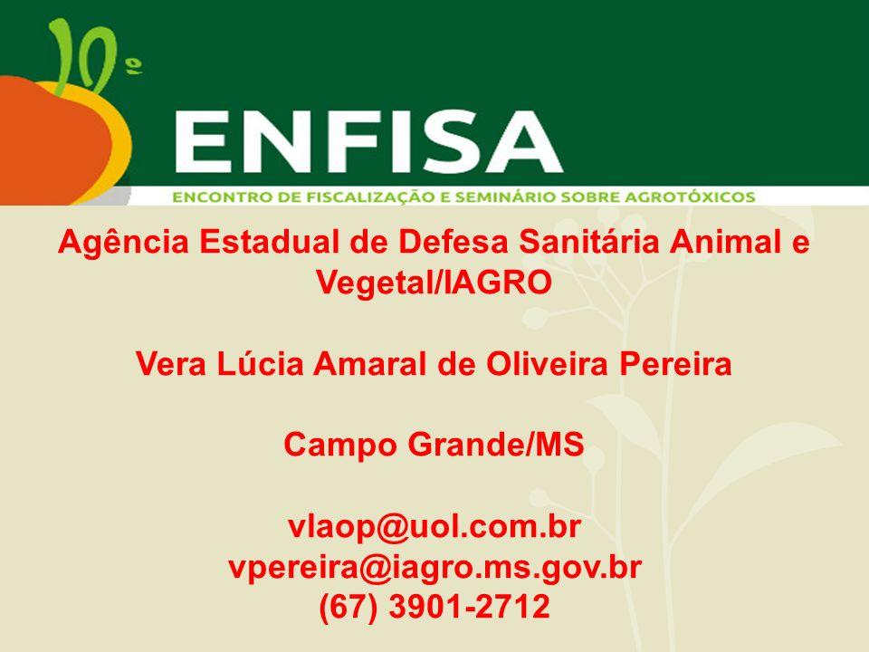 Agência Estadual de Defesa Sanitária Animal e Vegetal/IAGRO Vera Lúcia Amaral de Oliveira Pereira Campo Grande/MS vlaop@uol.com.br vpereira@iagro.ms.g