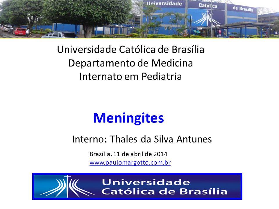 Universidade Católica de Brasília Departamento de Medicina Internato em Pediatria Meningites Interno: Thales da Silva Antunes Brasília, 11 de abril de