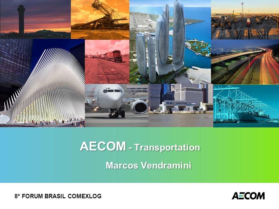 AECOM - Transportation Marcos Vendramini 8° FORUM BRASIL COMEXLOG