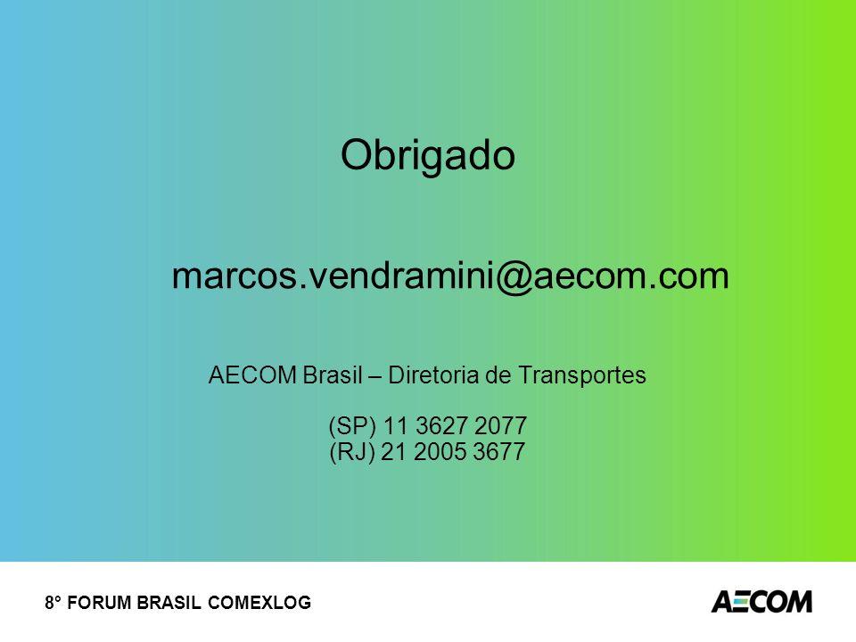 Obrigado marcos.vendramini@aecom.com AECOM Brasil – Diretoria de Transportes (SP) 11 3627 2077 (RJ) 21 2005 3677 8° FORUM BRASIL COMEXLOG