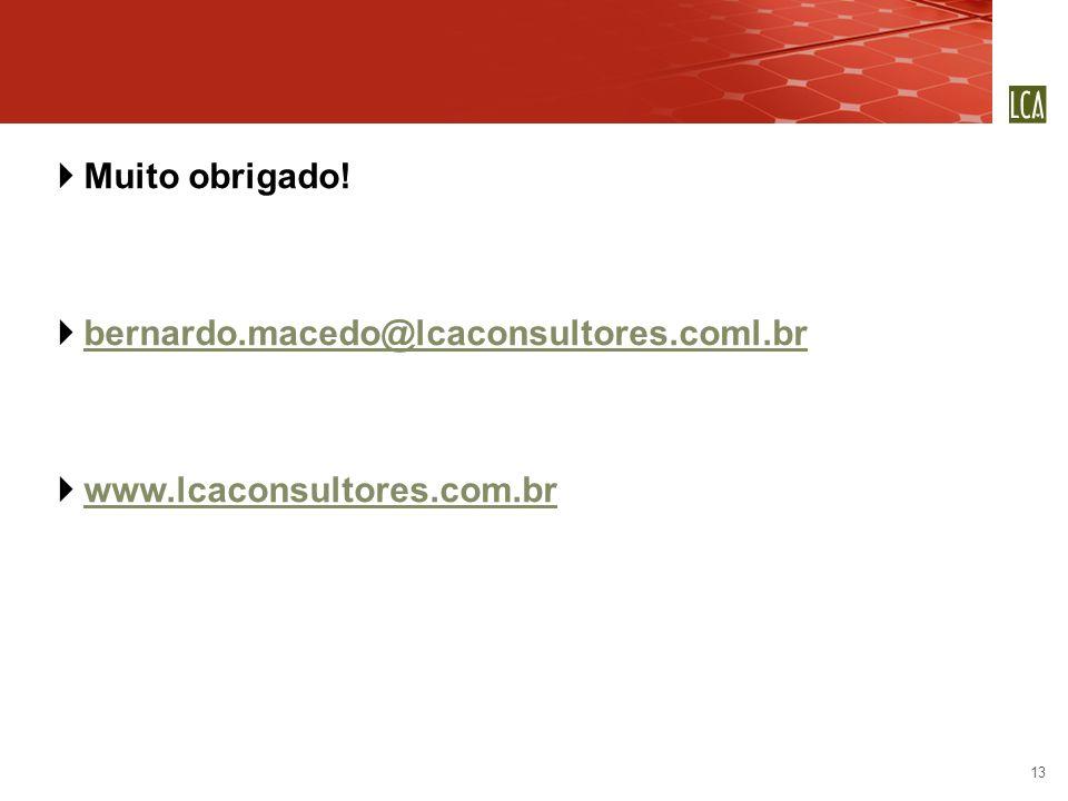 13 Muito obrigado! bernardo.macedo@lcaconsultores.coml.br www.lcaconsultores.com.br