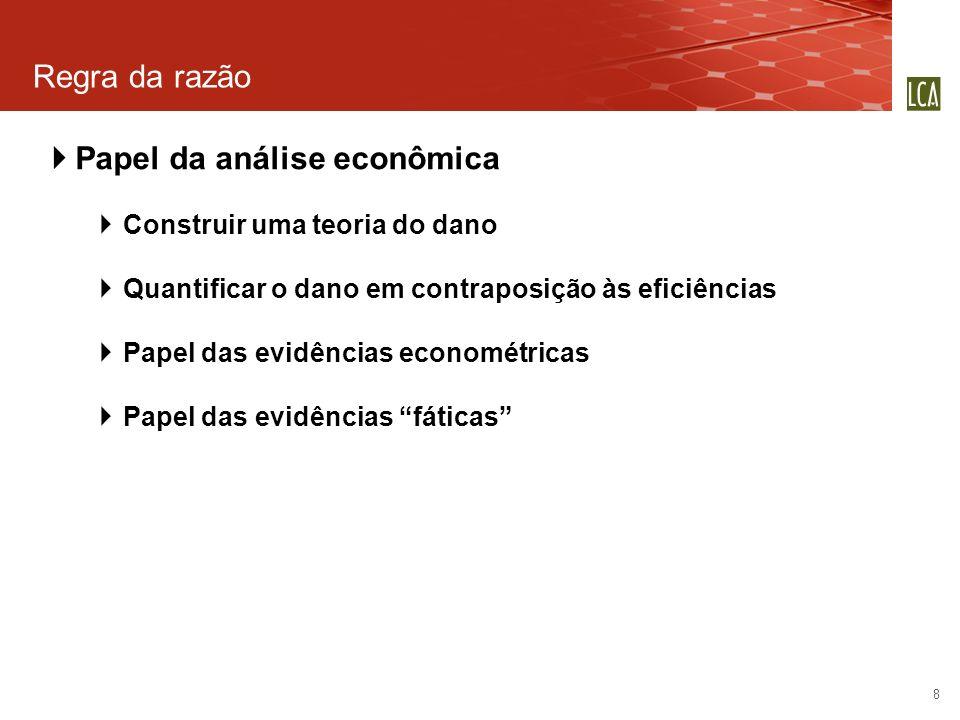 Regra da razão 8 Papel da análise econômica Construir uma teoria do dano Quantificar o dano em contraposição às eficiências Papel das evidências econo