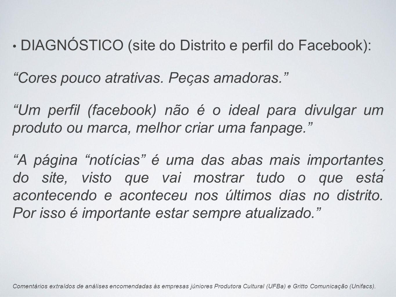 DIAGNÓSTICO (site do Distrito e perfil do Facebook): Cores pouco atrativas. Pec ̧ as amadoras. Um perfil (facebook) não é o ideal para divulgar um p