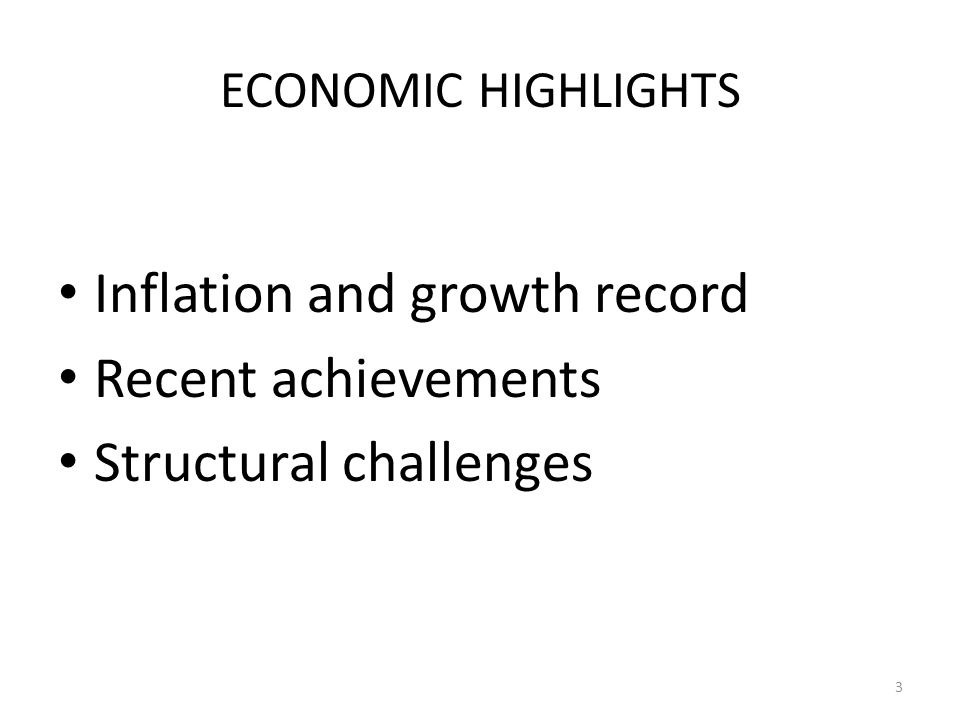 ECONOMIC HIGHLIGHTS Inflation and growth record Recent achievements Structural challenges 3