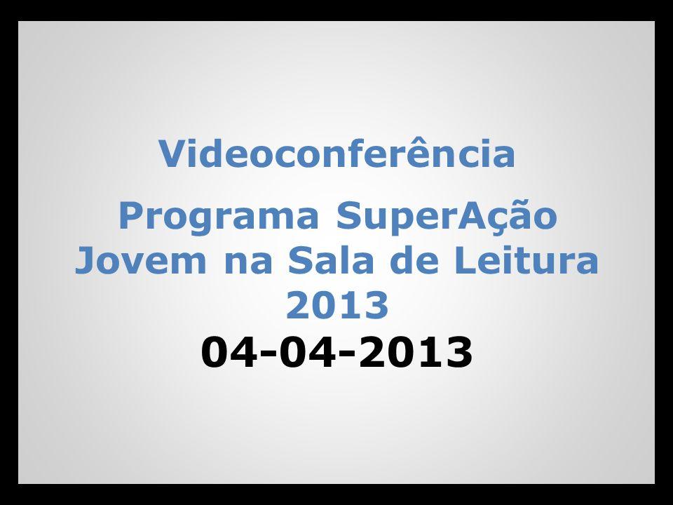 Videoconferência Programa SuperAção Jovem na Sala de Leitura 2013 04-04-2013