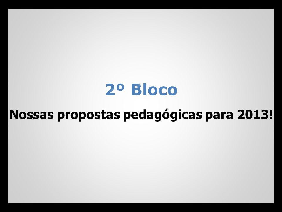 2º Bloco Nossas propostas pedagógicas para 2013!
