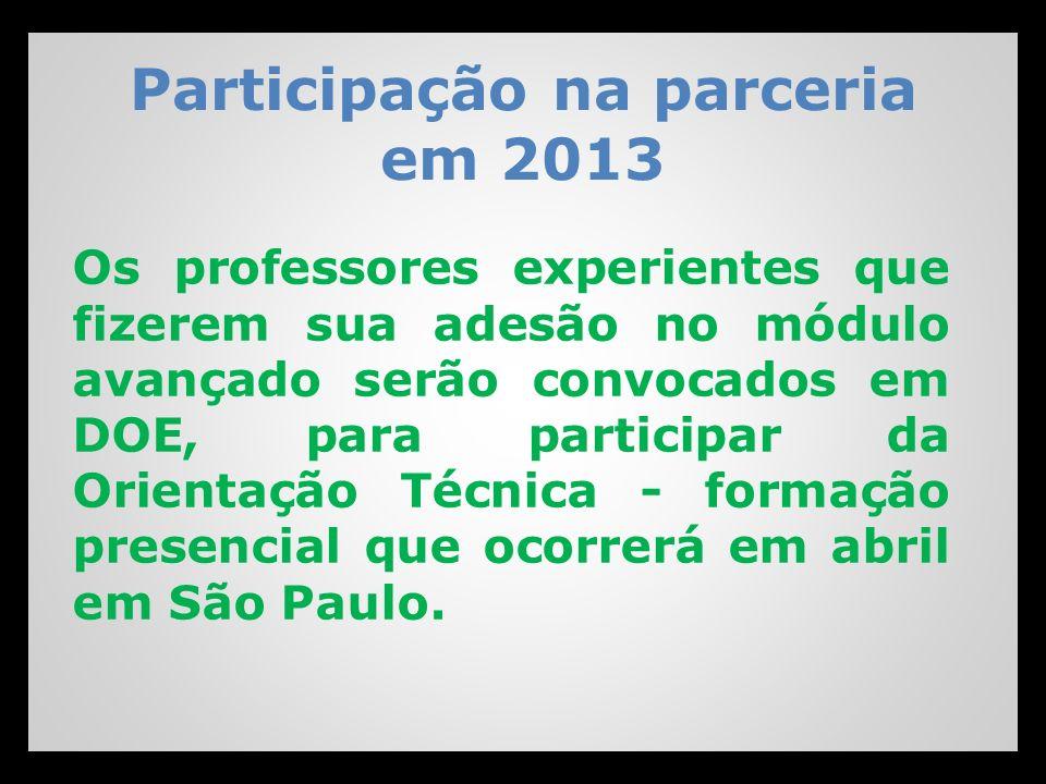 Participação na parceria em 2013 Os professores experientes que fizerem sua adesão no módulo avançado serão convocados em DOE, para participar da Orie