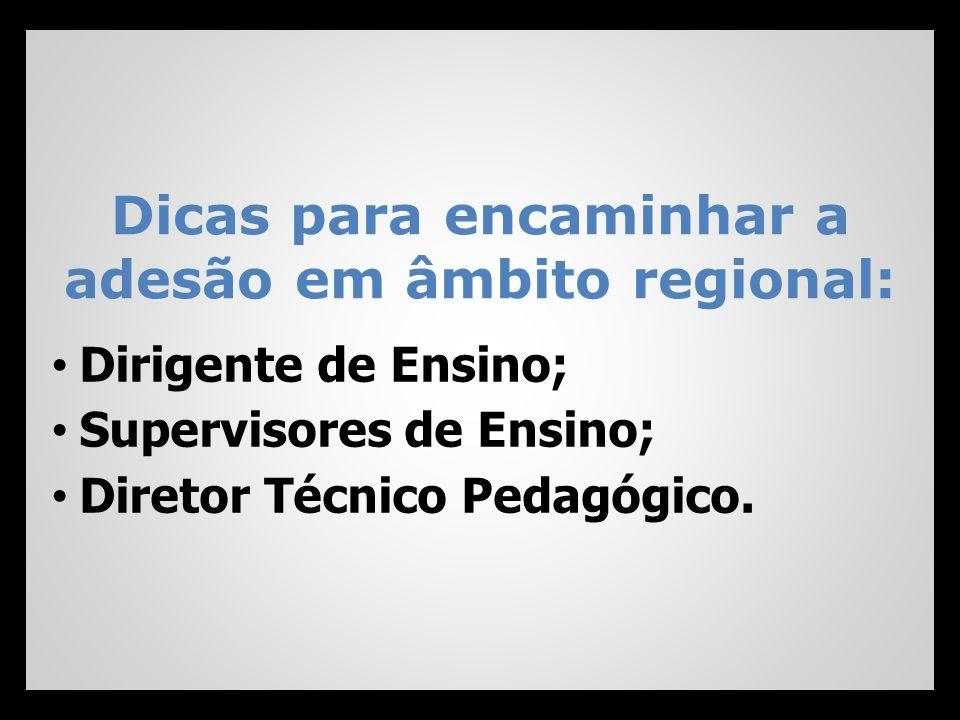 Dirigente de Ensino; Supervisores de Ensino; Diretor Técnico Pedagógico. Dicas para encaminhar a adesão em âmbito regional: