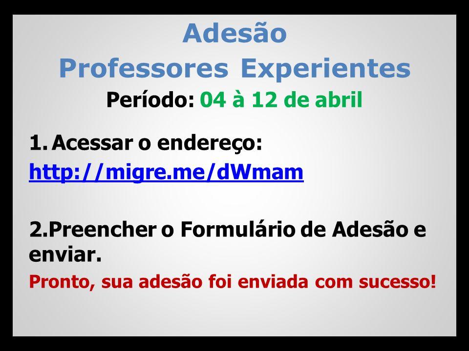 Adesão Professores Experientes Período: 04 à 12 de abril 1.Acessar o endereço: http://migre.me/dWmam 2.Preencher o Formulário de Adesão e enviar. Pron