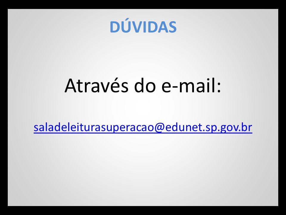 DÚVIDAS Através do e-mail: saladeleiturasuperacao@edunet.sp.gov.br